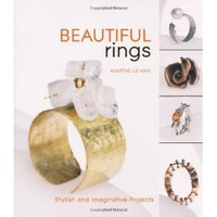 Beautiful Rings: Stylish and Imaginative Projects. Marthe Le Van