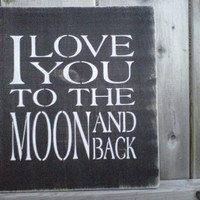 Wooden Sign I Love You To The Moon and Back by dressingroom5