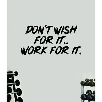 Don't Wish For it Work For It V3 Decal Sticker Wall Vinyl Art Wall Bedroom Room Decor Motivational Inspirational Teen Sports Gym Fitness Lift Health