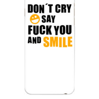Don´t cry say fuck you and smile - iphone 6 Plus Case
