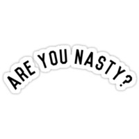 Are You Nasty? (White) by clearlywitches
