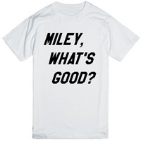Miley What's Good T-Shirt