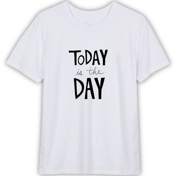 Today Is The Day Funny T shirt Quotes