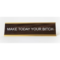 Make Today Your Bitch Nameplate
