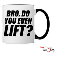 Bro Do You Even Lift Coffee & Tea Mug