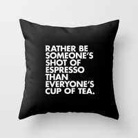 Rather Be Someone's Shot of Espresso Throw Pillow by WORDS BRAND™