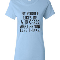 My Great POODLE Likes Me Who care what Anyone Else Thinks Tee Great POODLE Dog Lovers Dog Rescue T-Shirt Kids & Adult Sizes Both