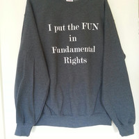 Light Pink or Dark Grey 'I put the FUN in Fundamental Rights' Feminism Political Slogan Funny Sweatshirt Jumper available in M L XL or XXL