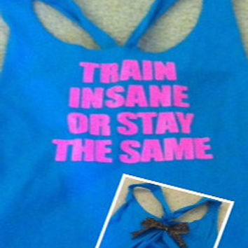 Train Insane or Stay the Same Aqua Work-out Racerback Tank Top