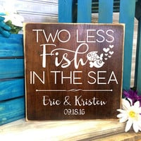 Two less fish in the sea custom Wood Sign- Primitive Home Decor, Thank you Gift, Rustic Wood Home Decor, New Home Gift, Wedding Decor Gift
