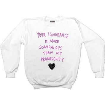 Your Ignorance Is More Scandalous Than My Promiscuity -- Unisex Sweatshirt
