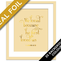 We Loved Because He First Loved Us - Gold Foil Print - 1 John 4:19 - Christian Wall Art - Biblical Verse - Scripture Quote Art - Bible Art