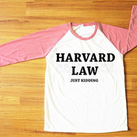 Harvard Law Just Kidding Shirt Harry Potter Shirt Text Shirt Pink Sleeve Shirt Women T-Shirt Men T-Shirt Unisex T-Shirt Baseball Shirt S,M,L