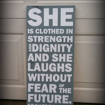 She Is Clothed In Strength and Dignity and She Laughs Without Fear Of The Furture Proverbs 31:25 8x12 Wood Sign