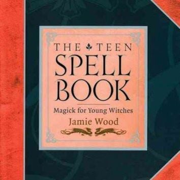 The Teen Spell Book: Magick for Young Witches