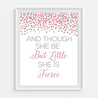 Nursery Art Print, 'And Though She Be But Little She Is Fierce' Shakespeare Quote 5x7, 8X10, 11x14 Girls Nursery Print, Pink Art, Wall Decor