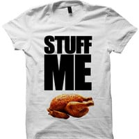 Stuff Me T Shirt Thanksgiving Gift Turkey Shirt Ladies Tops Unisex Tee Tees Holiday Art #StuffMe Kids Shirt Womens Mens Clothes #Turkey