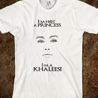 Khaleesi-I am not a Princess, I am a Khaleesi