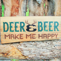 Deer and Beer Make Me Happy Sign Beer Sign Deer Sign Made In Montana Aged Wood Sign Hunting Sign Rustic Country Cabin Decor Man Cave Sign