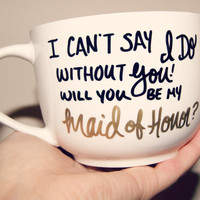I can't Say I DO With You! Bridal Party Mugs /Wedding/Bridesmaid/Maid Of Honor/Bridal Party