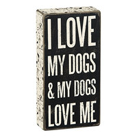 I Love My Dogs & My Dogs Love Me - Wood Box Sign - Black & White for wall hanging, table or desk 8-in