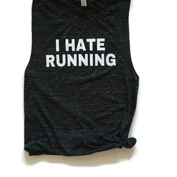 I Hate Running muscle tank Running tank top Running work out tank I hate running muscle tee Cross fit I hate running shirts Fitness shirts