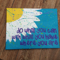 "Hand painted Canvas - ""Do What You Can With What You Have Where You Are"""