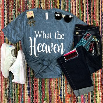 What the heaven t shirt