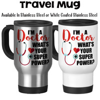 I'm A Doctor What's Your Super Power DR Physician Doctor Mug DR Gift Doctor Gift MD Travel Mug