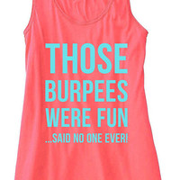 Those Burpees Were Fun Said No One Ever Train Gym Tank Top Flowy Racerback Workout Work Out Custom Colors You Choose Size & Colors