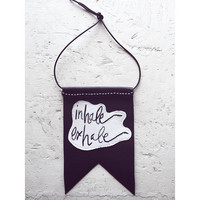 """Wall hanging- """"Inhale, exhale"""" hand embroidered on cream muslin with black leather backing relaxing mantra, words of wisdom home decor"""