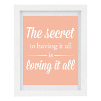 The Secret To Having It All Is Loving It All, Inspirational Quote, Typography Print, Peach Home Decor, Wall Art, 8 x 10 Print, Under 25