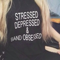 STRESSED DEPRESSED & BAND OBSESSED T SHIRT