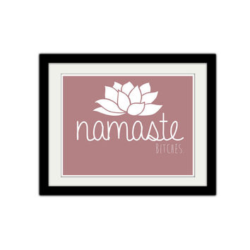 """Namaste Bitches. Funny Yoga Poster. Silly Yoga Poster. Typography. Lotus. Flower.8.5x11"""" Print."""