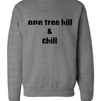 "One Tree Hill OTH ""One Tree Hill & Chill"" Crew Neck Sweatshirt"
