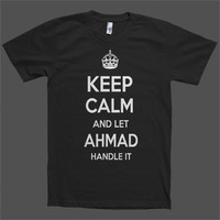 Keep Calm and let Ahmad Handle it Personalized Name T-Shirt