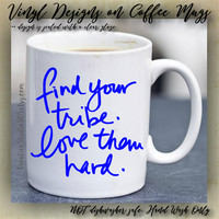 Find Your Tribe, Love Them Hard | Cute Coffee Mug | Coffee Cup | Funny Coffee Mugs | Inspirational Quotes on Mugs - VINYL