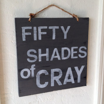 Fifty Shades of Cray Sign / Wood Sign Sayings / Valentine's Day Gift