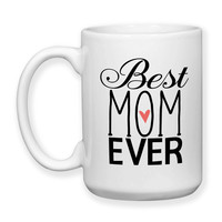 Coffee Mug, Best Mom Ever Family Son Daughter Mother's Day Mom's Birthday Christmas Mommy, Gift Idea, Large Coffee Cup 15 oz