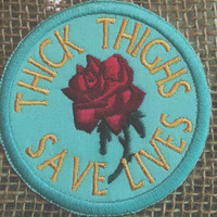 Thick Thighs Saves Lives embroidered patch