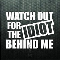 Watch Out For Idiot Behind Funny Bumper Sticker Vinyl Decal Joke JDM Car Truck