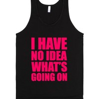 I Have No Idea What's Going On-Unisex Black Tank