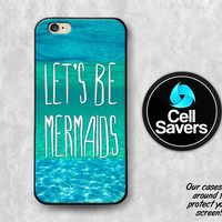 Let's Be Mermaids iPhone 6s Case iPhone 6 Case iPhone 6 Plus Case iPhone 6s Plus iPhone 5c Case iPhone 5 Case Ocean Quote Water Cute Funny