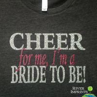 BRIDE TO BE T-Shirt, Workout Missy Crewneck, V-neck, or Long Sleeve T-Shirt, Cheer For Me, I'm a Bride To Be