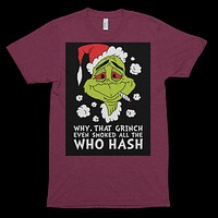 Grinch Smoked the Who Hash Unisex Tee