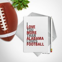I Love You More Than Alabama Loves Football greeting card