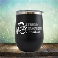 It Never Hurts to Keep Looking for the Sunshine - Stemless Wine Cup