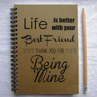 Life is better with your best friend, thank you for being mine -  5 x 7 journal