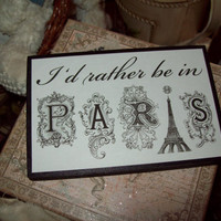 I'd rather be in Paris shelf sitter plaque  paris decor,french decor,shabby chic,paris bedroom decor,french bedroom