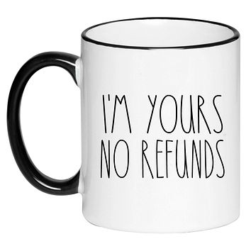 I'm Yours No Refunds Mug Cute Coffee Cup, Valentine's Day Mug Valentines Gift Husband Wife Gifts, Hot Chocolate, 11 Ounce Ceramic Mug